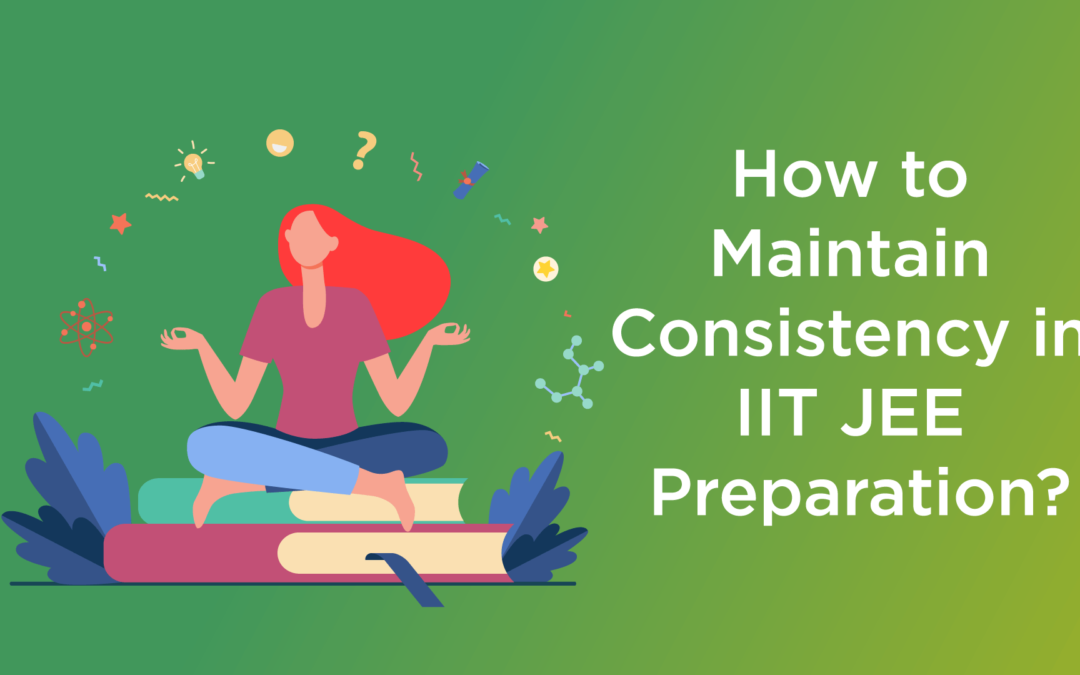How to maintain consistency in IIT JEE preparation?